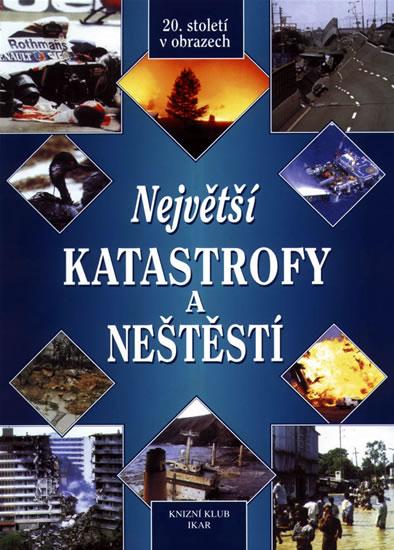 Největší katastrofy a neštěstí