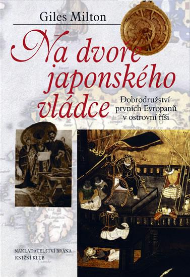 Na dvoře japonského vládce - Dobrodružství prvních Evropanů v ostrovní říši