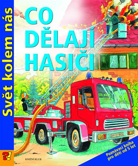 Svět kolem nás: Co dělají hasiči