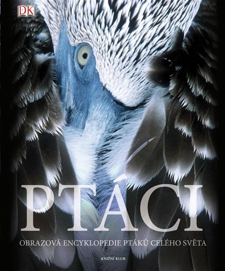 Ptáci - Obrazová encyklopedie ptáků celého světa