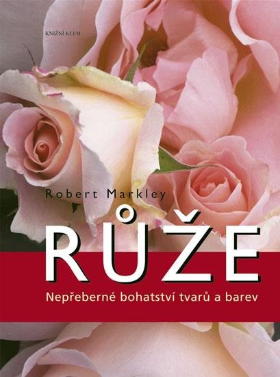 Knizniklub.cz: Růže - Nepřeberné bohatství tvarů a barev