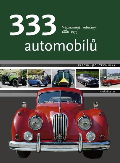 333 automobilů - Nejznámější veterány 1886 - 1975