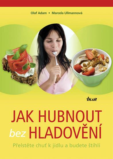 Jak hubnout bez hladovění - Přelstěte chuť k jídlu a budete štíhlí