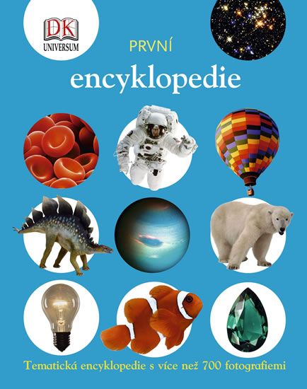První encyklopedie - Tematická encyklopedie s více než 700 fotografiemi