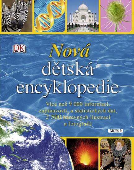 Nová dětská encyklopedie - Více než 9 000 informací, zajímavostí, a statistických dat, 2 500 barevných ilustrací a fotografií