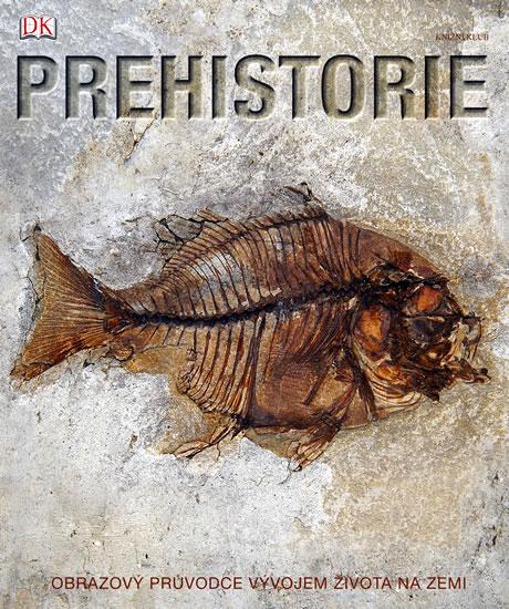 Prehistorie - Obrazový průvodce vývojem života na Zemi