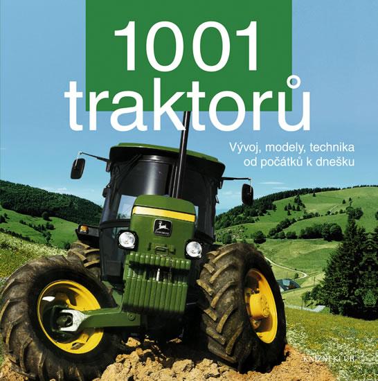 1001 traktorů - Vývoj, modely, technika od počátků k dnešku