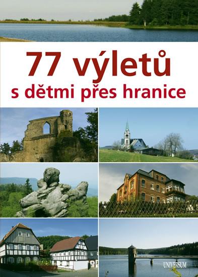 77 VÝLETŮ S DĚTMI PŘES HRANICE (G)