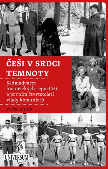Češi v srdci temnoty - Sedmadvacet historických reportáží o prvním čtvrtstoletí vlády komunistů - Zídek Petr