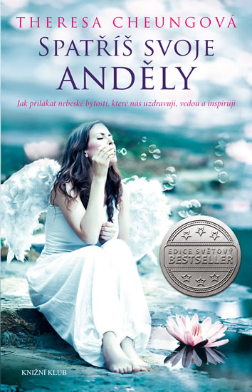 Theresa Cheungová - Spatříš svoje anděly - Jak přilákat nebeské bytosti, které nás uzdravují, vedou a inspirují
