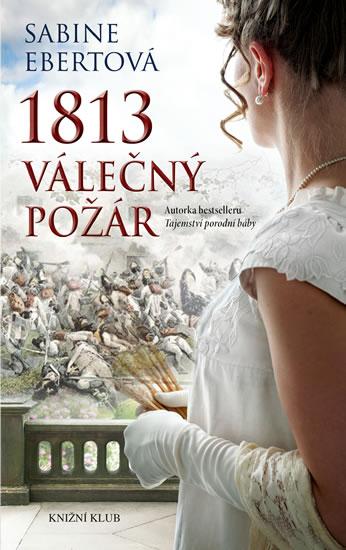 1813 – Válečný požár - Ebertová Sabine