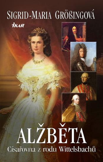 Alžběta, císařovna z rodu Wittelsbachů - Grössingová Sigrid-Maria