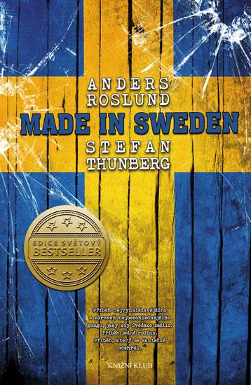 Anders, Thunberg Stefan  Roslund - Made in Sweden - Příběh nejvynalézavějšího a zároveň nejbezohlednějšího gangu, jaký kdy Švédsko zažilo. ..