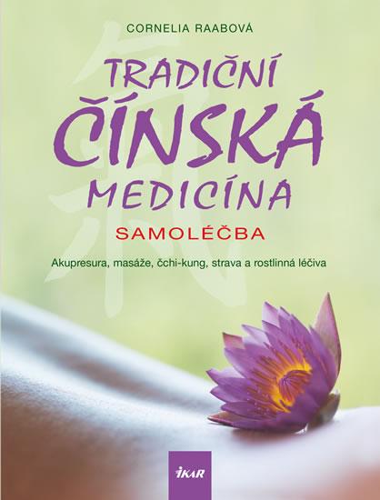 Tradiční čínská medicína - Samoléčba - Akupresura, masáže, čchi-kung, strava a rostlinná léčiva - Raabová Cornelia