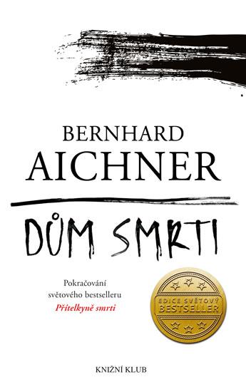 Aichner Bernhard - Dům smrti