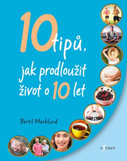 10 TIPŮ, JAK PRODLOUŽIT ŽIVOT O 10 LET - Marklund Bertil
