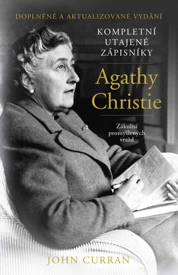 Kompletní utajené zápisníky Agathy Christie - Zákulisí promyšlených vražd - Curran John
