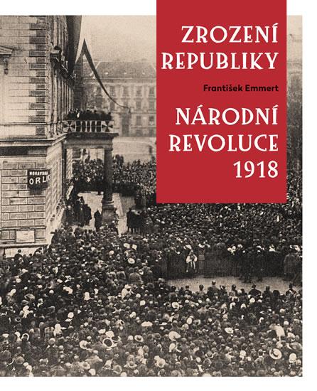 ZROZENÍ REPUBLIKY NÁRODNÍ REVOLUCE 1918