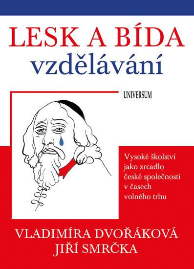 Lesk a bída vzdělávání: vysoké školství jako zrcadlo české společnosti v časech volného trhu