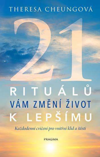 21 rituálů vám změní  život k lepšímu - Každodenní cvičení pro vnitřní klid a štěstí - Cheungová Theresa