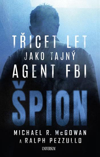 ŠPION TŘICET LET JAKO TAJNÝ AGENT FBI