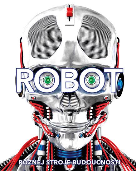 Robot. Poznej stroje budoucnosti