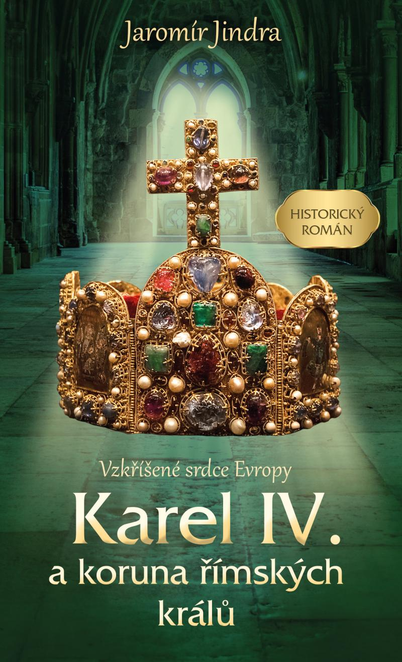 Karel IV. a koruna římských králů - Vzkříšené srdce Evropy