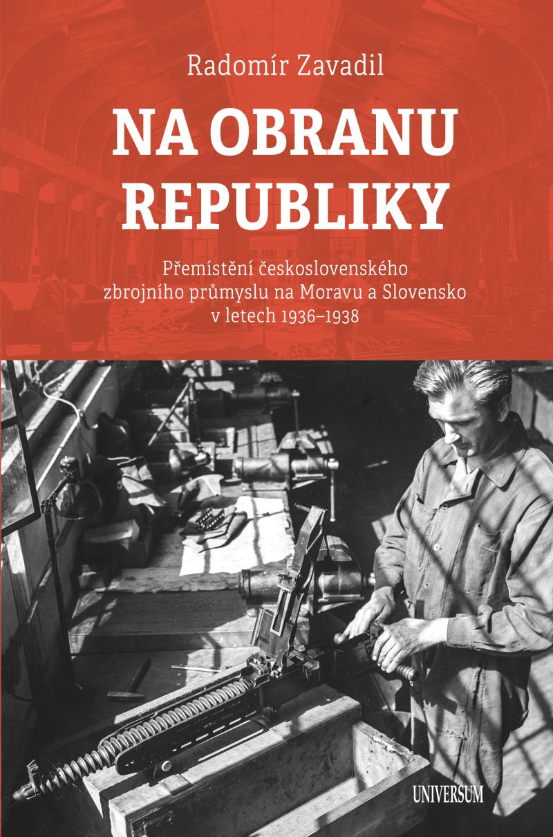 Na obranu republiky - Přemístění československého zbrojního průmyslu na Moravu a Slovensko v letech 1936–1938