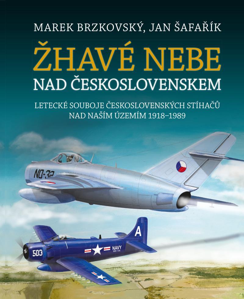 ŽHAVÉ NEBE NAD ČESKOSLOVENSKEM (LETECKÉ SOUBOJE 1918-1989)