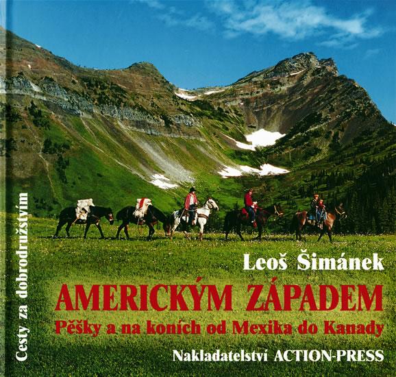 Americkým Západem - Pěšky a na koních od Mexika do Kanady - Šimánek Leoš