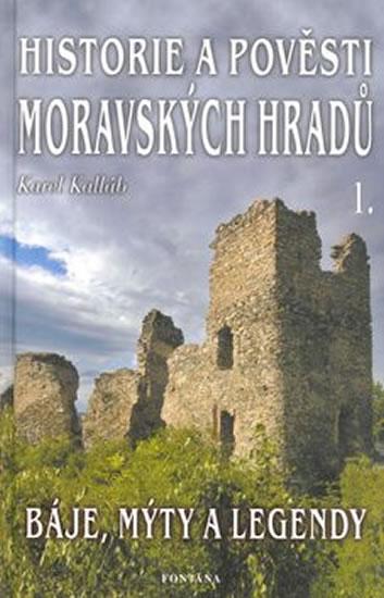 HISTORIE A POVĚSTI MORAVSKÝCH HRADŮ I
