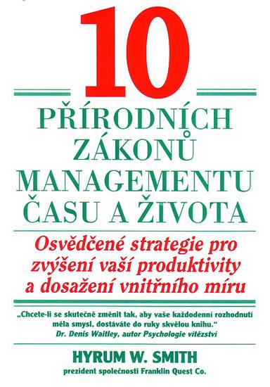10 přírodních zákonů managementu času a života - Smith W. Hyrum