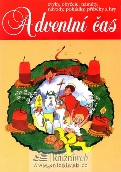 Adventní čas - zvyky, obyčeje, náměty, návody,pohádky, příběhy a hry - Šottnerová Dagmar