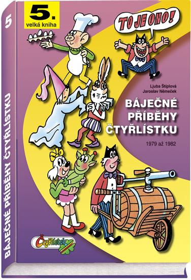 Báječné příběhy Čtyřlístku 1979 až 1982 (5.velká kniha) - Štíplová Ljuba, Němeček Jaroslav,