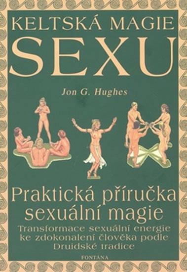 Keltská magie sexu: Praktická příručka sexuální magie - Hughes Jon G.