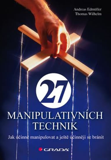 27 manipulativních technik - Jak účinně manipulovat a ještě účinněji se bránit - Edmüller Andreas