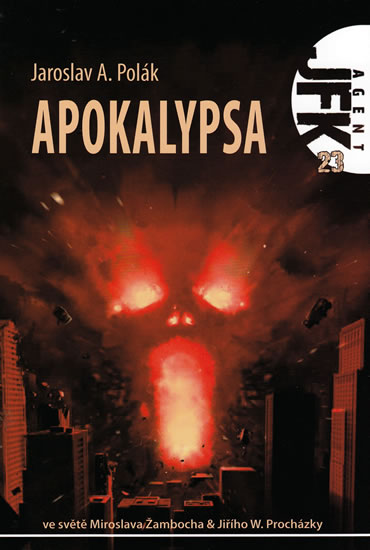 Agent JFK 023 - Apokalypsa - Polák Jaroslav A.