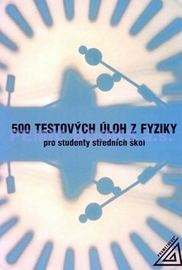 500 TESTOVÝCH ÚLOH Z FYZIKY PRO STUD.SŠ