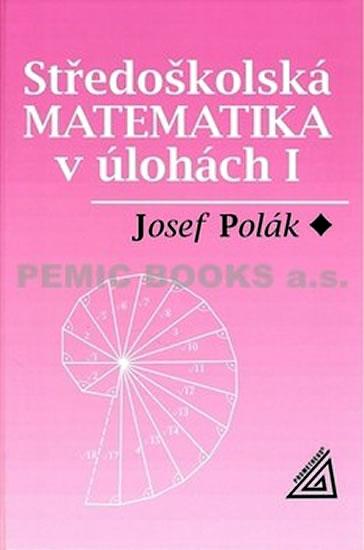 STŘEDOŠKOLSKÁ MATEMATIKA V ÚLOHÁCH I.