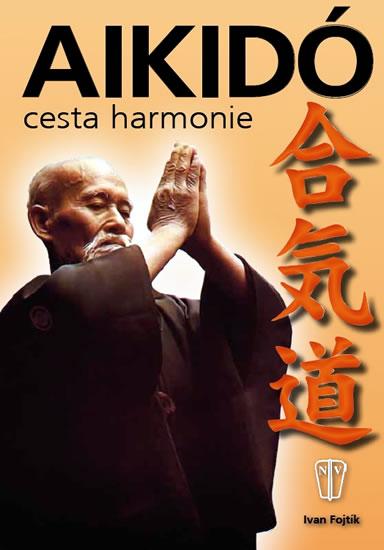Aikidó - cesta harmonie - 2. vydání - Fojtík Ivan