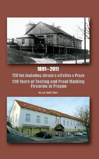 120 let zkušebny zbraní a střeliva v Praze 1891-2011 / 120 Years of Testing and Proof Marking Firearms in Prague - Martínek Milan
