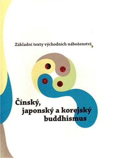 ČÍNSKÝ, JAPONSKÝ A KOREJSKÝ BUDDHISMUS (ZÁKLADNÍ TEXTY 3)