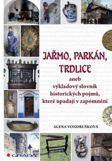 JAŘMO,PARKÁN,TRDLICE ANEB VÝKLADOVÝ SLOVNÍK HISTORICKÝCH P
