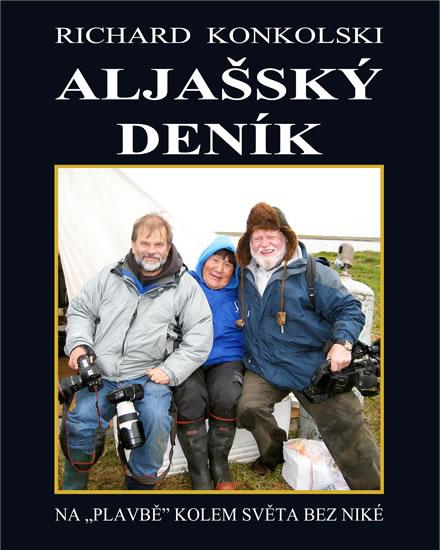 Aljašský deník - Plavby za dobrodružstvím + DVD Osamělý mořeplavec! - Konkolski Richard