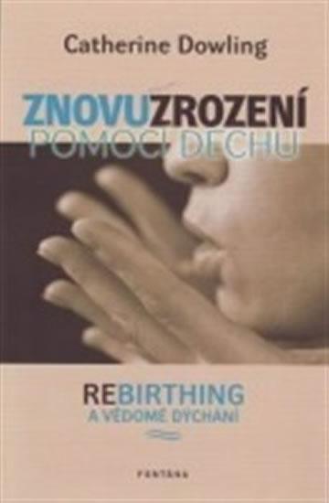 Znovuzrození pomocí dechu - Rebirthing a vědomé dýchání