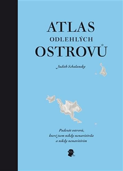 Atlas odlehlých ostrovů - Padesát ostrovů, které jsem nikdy nenavštívila a nikdy nenavštívím - Schalansky Judith
