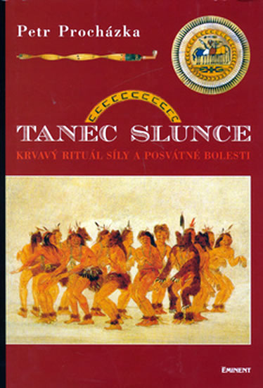Tanec slunce - Krvavý rituál síly a posvátné bolesti - Procházka Petr