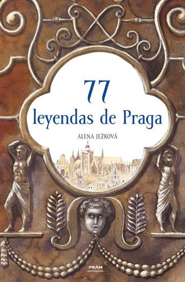 77 leyendas de Praga / 77 pražských legend (španělsky) - Ježková Alena