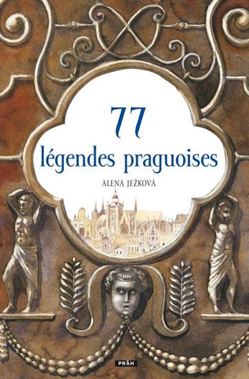 77 légendes praguoises / 77 pražských legend (francouzsky) - Ježková Alena
