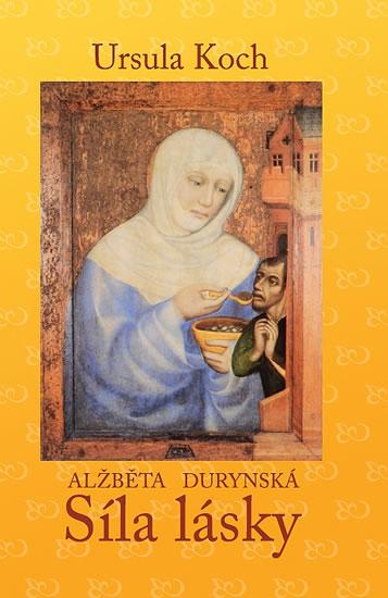Alžběta Durynská - Síla lásky - Koch Ursula